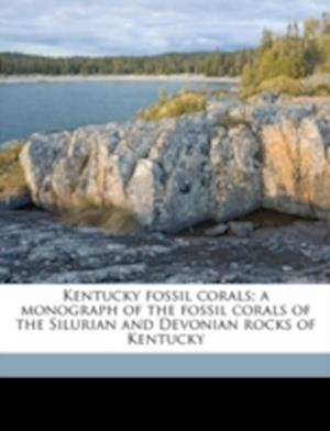 Kentucky Fossil Corals; A Monograph of the Fossil Corals of the Silurian and Devonian Rocks of Kentucky af William J. Davis