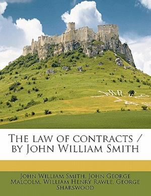 The Law of Contracts / By John William Smith af John George Malcolm, John William Smith, William Henry Rawle