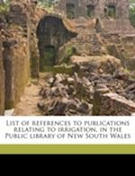 List of References to Publications Relating to Irrigation, in the Public Library of New South Wales af William Herbert Ifould, George Hartwell Gifford