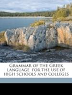 Grammar of the Greek Language, for the Use of High Schools and Colleges af Raphael Kuhner