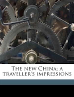 The New China; A Traveller's Impressions af Carel Thieme, Henri Borel