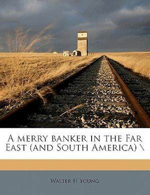 Merry Banker in the Far East (and South America) af Walter H. Young
