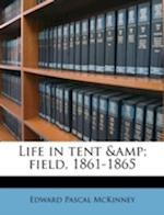 Life in Tent & Field, 1861-1865 af Edward Pascal McKinney