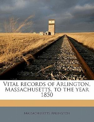 Vital Records of Arlington, Massachusetts, to the Year 1850 af Massachusetts Arlington
