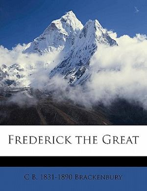 Frederick the Great af Charles Booth Brackenbury