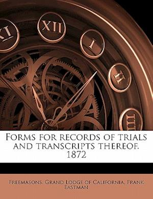 Forms for Records of Trials and Transcripts Thereof. 1872 af Frank Eastman