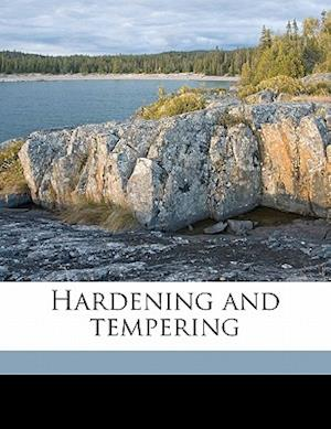 Hardening and Tempering af Edward Russell Markham, William A. Painter, W. J. Todd