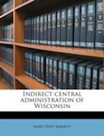 Indirect Central Administration of Wisconsin af James Duff Barnett