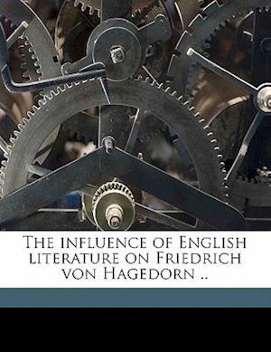 The Influence of English Literature on Friedrich Von Hagedorn .. af Bertha Reed Coffman