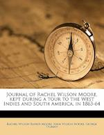 Journal of Rachel Wilson Moore, Kept During a Tour to the West Indies and South America, in 1863-64 af Rachel Wilson Barker Moore, John Wilson Moore, George Truman