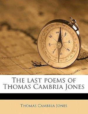 The Last Poems of Thomas Cambria Jones af Thomas Cambria Jones