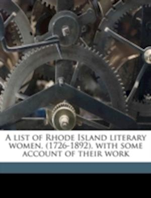 A List of Rhode Island Literary Women, (1726-1892), with Some Account of Their Work af Fanny Purdy Palmer