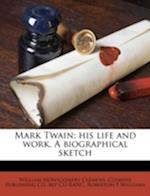 Mark Twain; His Life and Work. a Biographical Sketch af Roberton F. Williams, William Montgomery Clemens, Clemens Publishing Co Bkp Cu-Banc