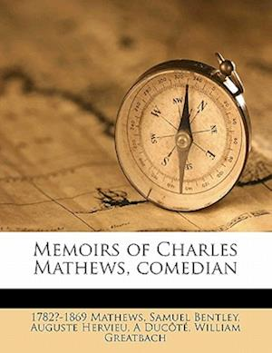 Memoirs of Charles Mathews, Comedian Volume 1 af Samuel Bentley, Auguste Hervieu, 1782?-1869 Mathews
