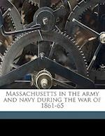 Massachusetts in the Army and Navy During the War of 1861-65 Volume 1 af Charles Webster Wilson, Thomas Wentworth Higginson, Mary Ashton Rice Livermore