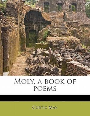 Moly, a Book of Poems af Curtis May