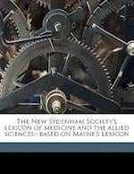 The New Sydenham Society's Lexicon of Medicine and the Allied Sciences af Robert Gray Mayne, Henry Power