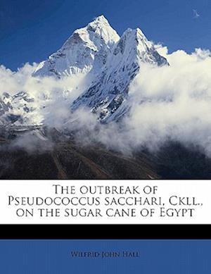 The Outbreak of Pseudococcus Sacchari, Ckll., on the Sugar Cane of Egypt af Wilfrid John Hall
