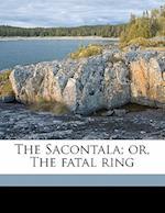 The Sacontala; Or, the Fatal Ring af Kalidasa Kalidasa, K. Lid Sa K. Lid Sa