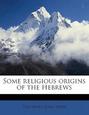 Some Religious Origins of the Hebrews af Theophile James Meek