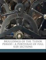 Mouldings of the Tudor Period af Christopher Woodbridge, Tunstall Small