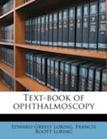 Text-Book of Ophthalmoscopy Volume 1 af Francis Boott Loring, Edward Greely Loring