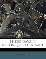 Three Days in Reconquered Alsace af Jean Breton