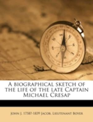 A Biographical Sketch of the Life of the Late Captain Michael Cresap af John J. 1758 Jacob, Lieutenant Boyer