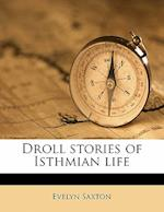 Droll Stories of Isthmian Life af Evelyn Saxton