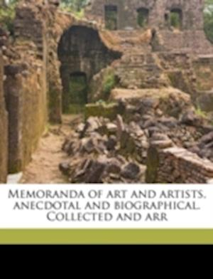 Memoranda of Art and Artists, Anecdotal and Biographical. Collected and Arr af Joseph Sandell