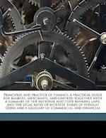 Principles and Practice of Finance, a Practical Guide for Bankers, Merchants, and Lawyers; Together with a Summary of the National and State Banking L af Edward Carroll