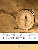 Story Telling, What to Tell and How to Tell It af Edna Lyman Scott