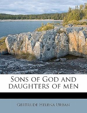 Sons of God and Daughters of Men af Gertrude Helena Urban