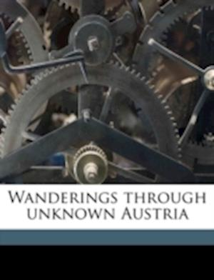 Wanderings Through Unknown Austria af Randolph LL Hodgson