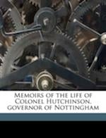 Memoirs of the Life of Colonel Hutchinson, Governor of Nottingham af Julius Hutchinson, C. H. 1857 Firth, Lucy Hutchinson