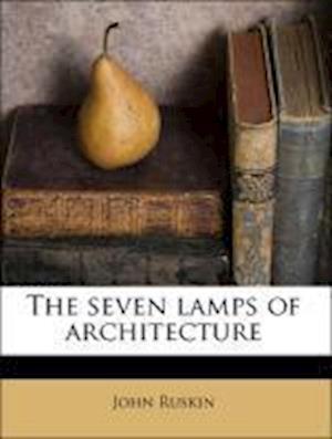 The Seven Lamps of Architecture af . Viney Bkp Cu-Banc Hazell, John Ruskin, Watson