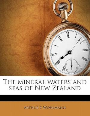 The Mineral Waters and Spas of New Zealand af Arthur S. Wohlmann