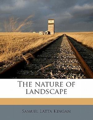 The Nature of Landscape af Samuel Latta Kingan