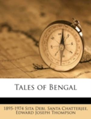 Tales of Bengal af Edward Joseph Thompson, Santa Chatterjee, 1895-1974 Sita Debi