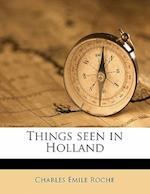 Things Seen in Holland af Charles Emile Roche