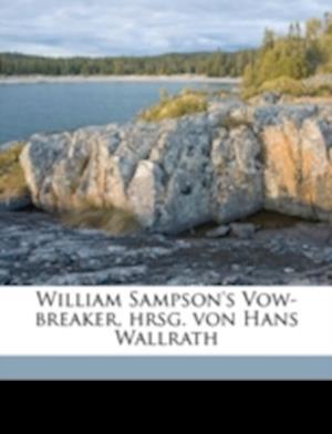 William Sampson's Vow-Breaker, Hrsg. Von Hans Wallrath Volume 42 af William Sampson, Hans Wallrath
