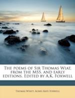 The Poems of Sir Thomas Wiat, from the Mss. and Early Editions. Edited by A.K. Foxwell af Thomas Wyatt, Agnes Kate Foxwell