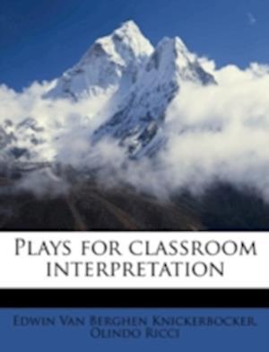 Plays for Classroom Interpretation af Edwin Van Berghen Knickerbocker, Olindo Ricci