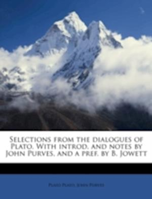 Selections from the Dialogues of Plato. with Introd. and Notes by John Purves, and a Pref. by B. Jowett af Plato, John Purves