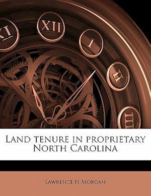Land Tenure in Proprietary North Carolina af Lawrence N. Morgan