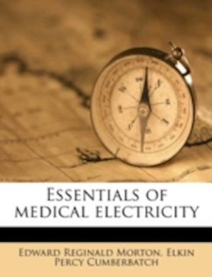 Essentials of Medical Electricity af Edward Reginald Morton, Elkin Percy Cumberbatch