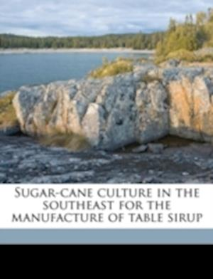Sugar-Cane Culture in the Southeast for the Manufacture of Table Sirup af Walter Blair Roddenbery, Harvey Washington Wiley