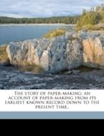 The Story of Paper-Making; An Account of Paper-Making from Its Earliest Known Record Down to the Present Time.. af Frank O. Butler