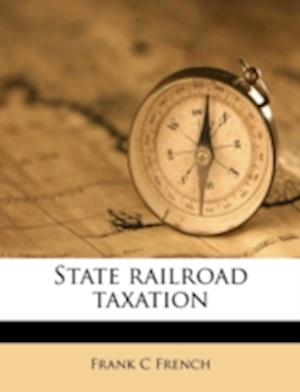 State Railroad Taxation af Frank C. French