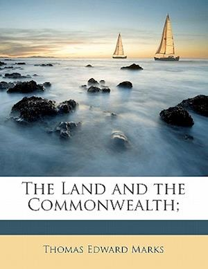 The Land and the Commonwealth; af Thomas Edward Marks